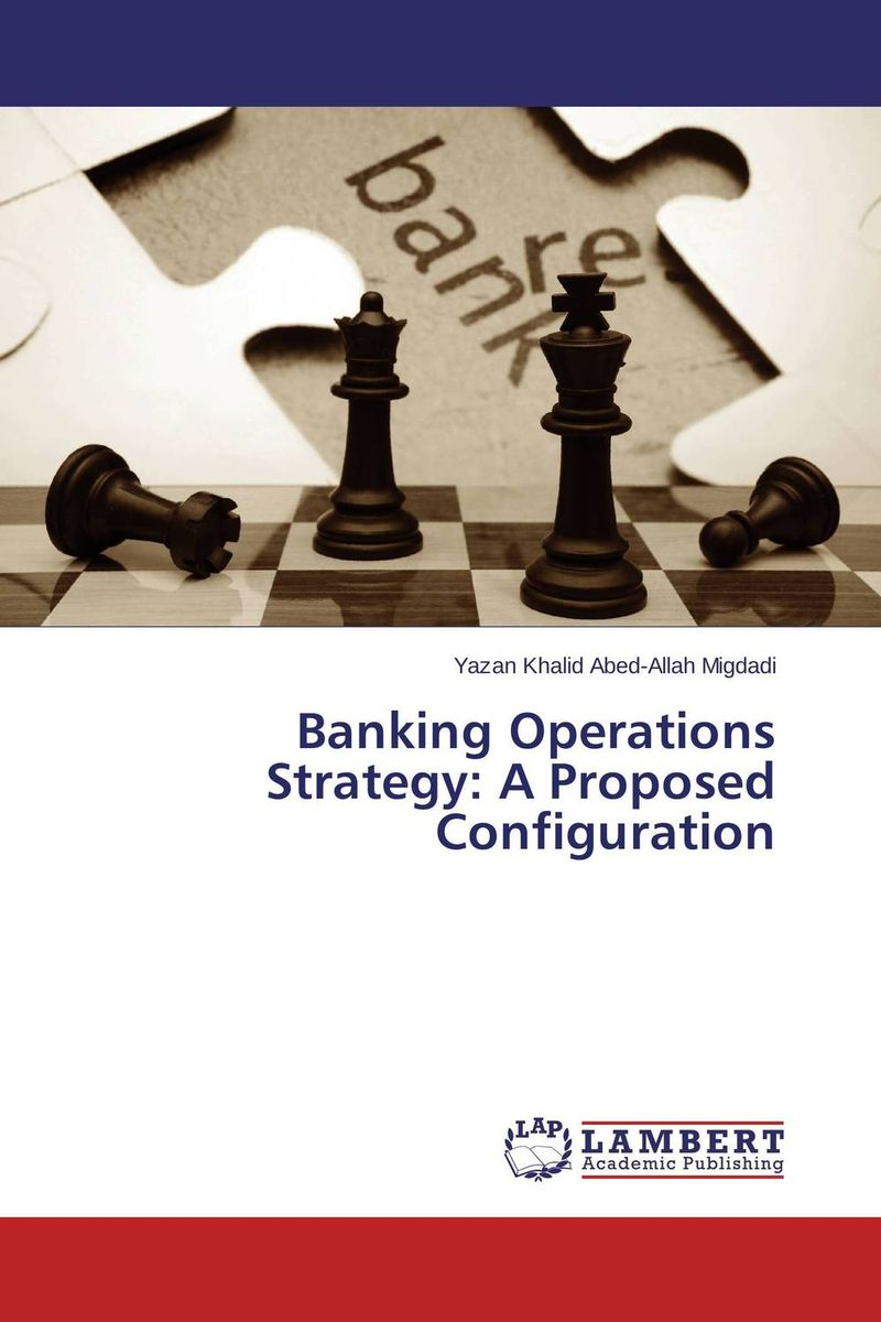 Banking Operations Strategy: A Proposed Configuration peter block stewardship choosing service over self interest