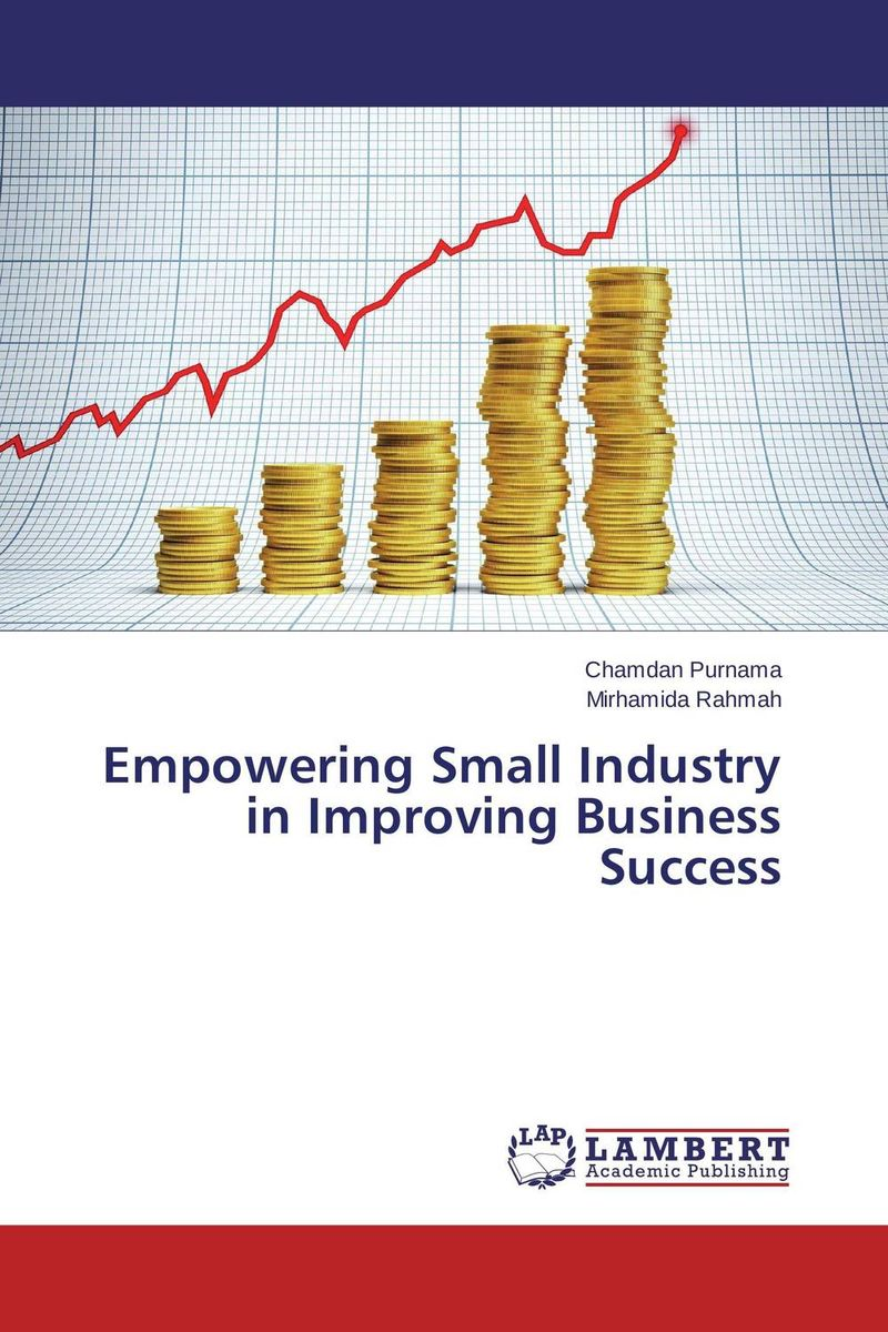 Empowering Small Industry in Improving Business Success jacob thomas empowering process in business organisations