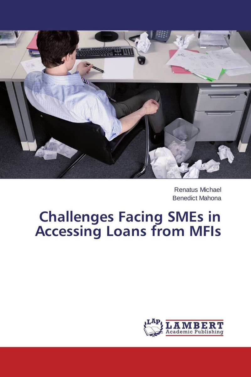 Challenges Facing SMEs in Accessing Loans from MFIs the challenges facing smes in accessing credit loans in ghana