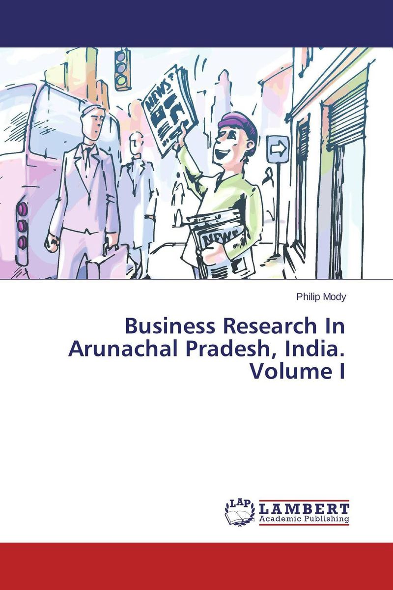 Business Research In Arunachal Pradesh, India. Volume I dimensions of state building