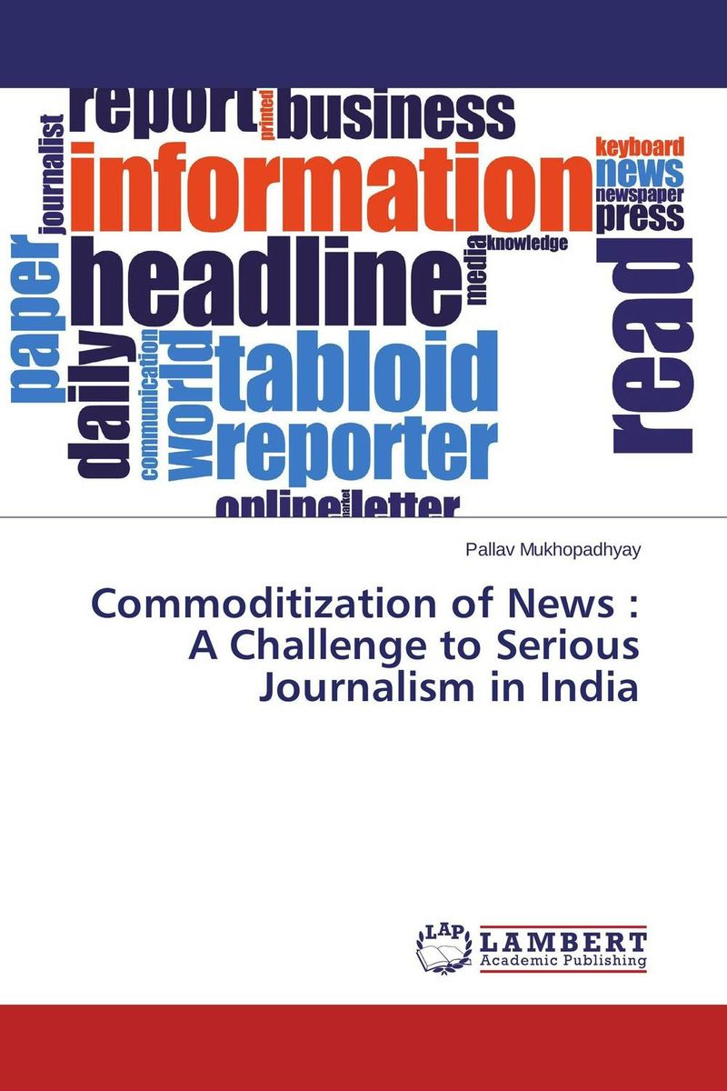 Commoditization of News : A Challenge to Serious Journalism in India driven to distraction
