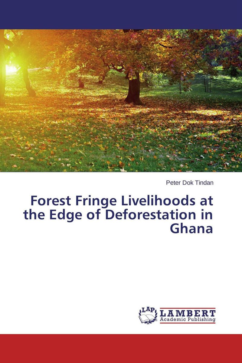 Forest Fringe Livelihoods at the Edge of Deforestation in Ghana very good lives the fringe benefits of failure and the importance of imagination