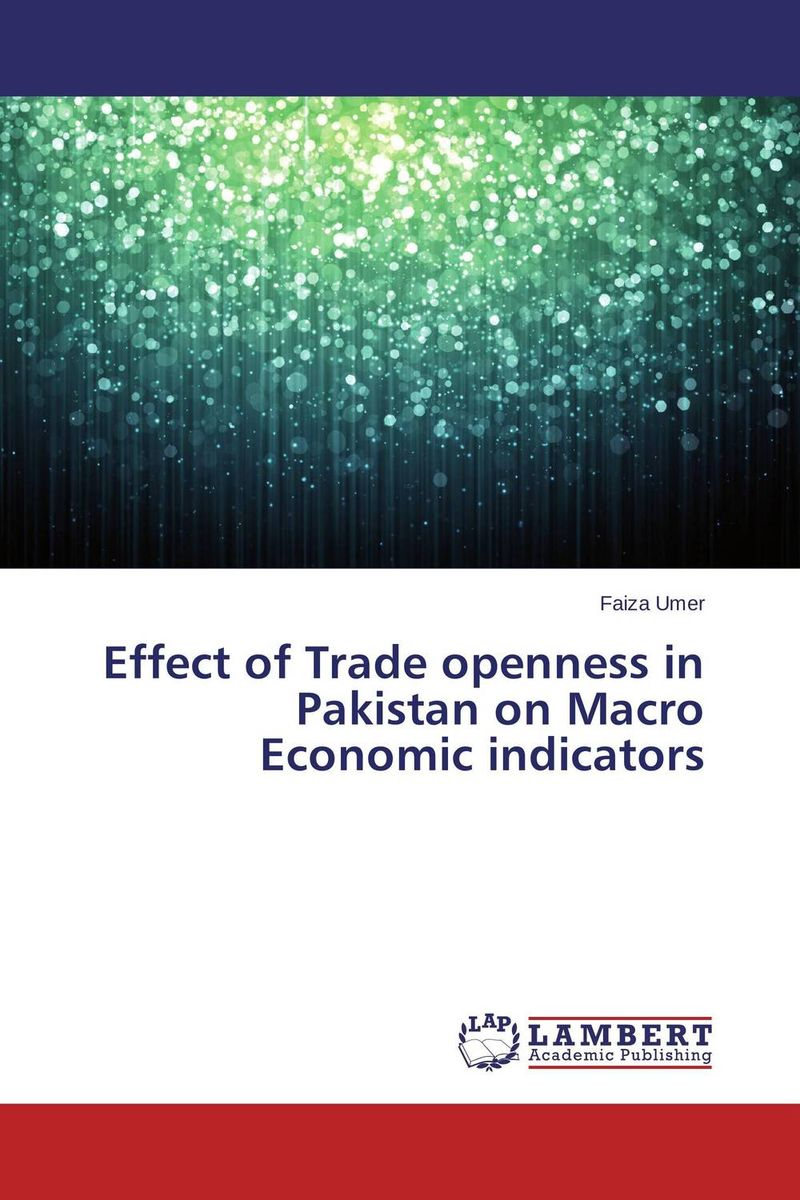 Effect of Trade openness in Pakistan on Macro Economic indicators michael griffis economic indicators for dummies