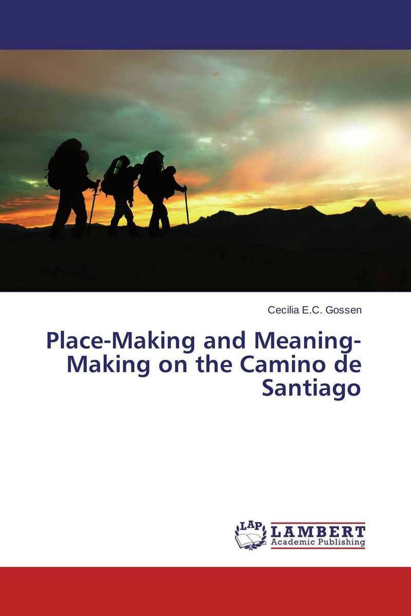 Place-Making and Meaning-Making on the Camino de Santiago gregorian masters of chant in santiago de compostela