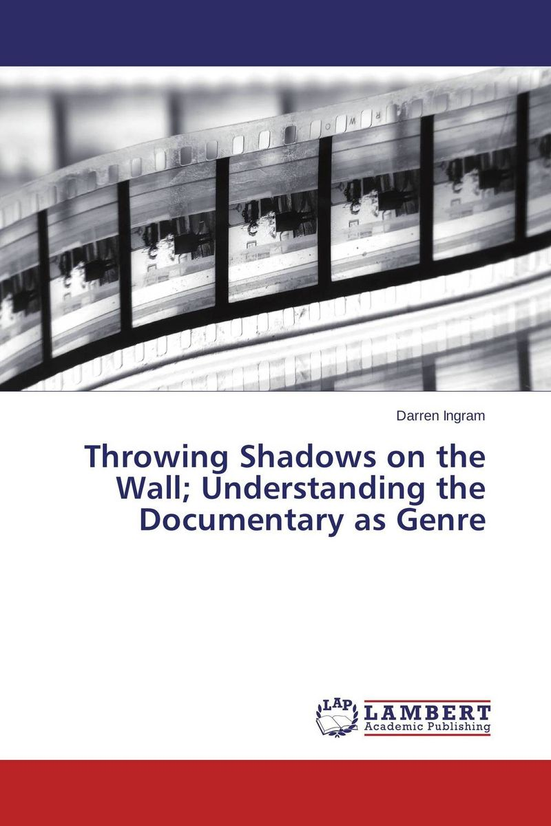 Throwing Shadows on the Wall; Understanding the Documentary as Genre shadows on the moon