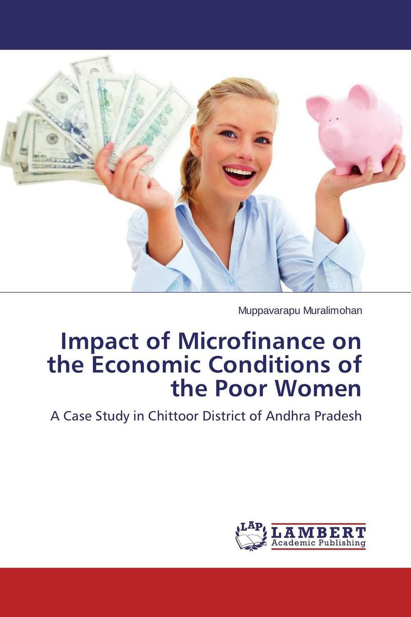 Impact of Microfinance on the Economic Conditions of the Poor Women jaynal ud din ahmed and mohd abdul rashid institutional finance for micro and small entreprises in india
