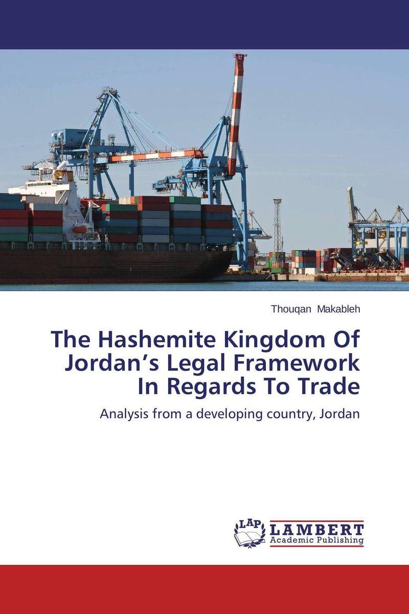 The Hashemite Kingdom Of Jordan's Legal Framework In Regards To Trade
