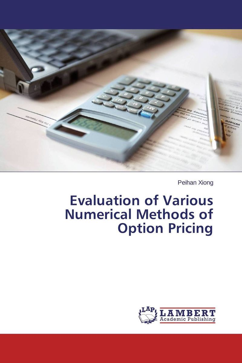 Evaluation of Various Numerical Methods of Option Pricing charles tapiero s risk finance and asset pricing value measurements and markets