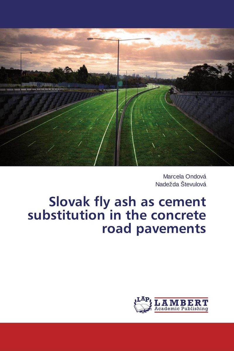 Slovak fly ash as cement substitution in the concrete road pavements industrial wastes in concrete alternative to cement