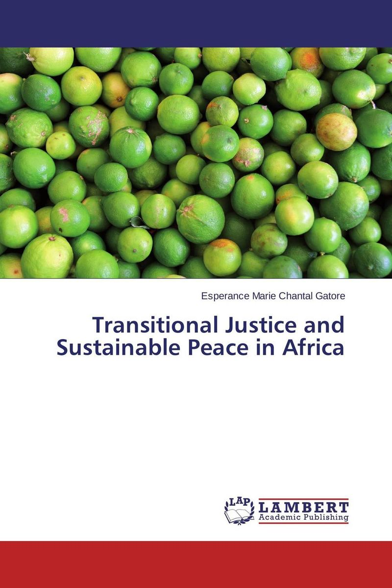 Transitional Justice and Sustainable Peace in Africa transitional justice and reparations in burundi learning from others