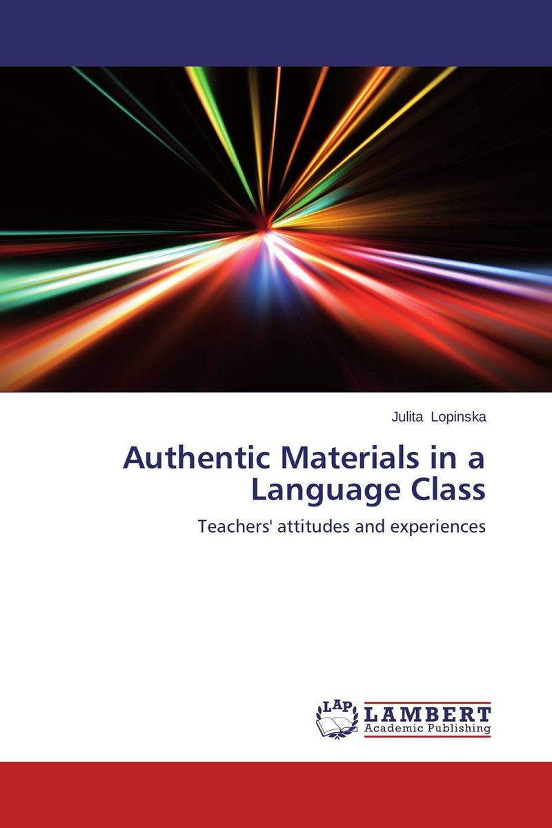 Authentic Materials in a Language Class the use of instructional materials in the pedagogy of english