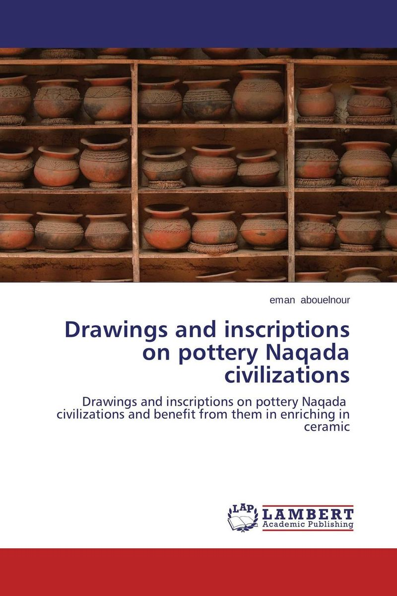 Drawings and inscriptions on pottery Naqada civilizations 10 000 years of pottery