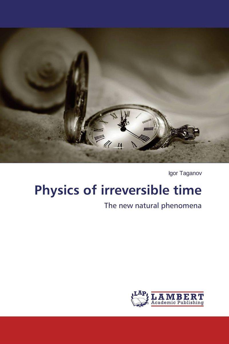 Physics of irreversible time igor taganov irreversible time physics