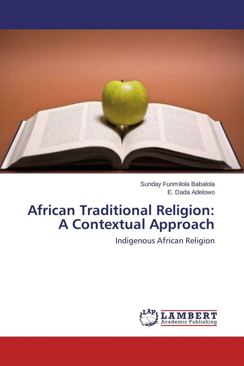 African Traditional Religion: A Contextual Approach phillip d mazambara the vitality of african indigenous religion