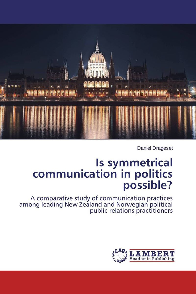 Is symmetrical communication in politics possible? tamara gillis the iabc handbook of organizational communication a guide to internal communication public relations marketing and leadership