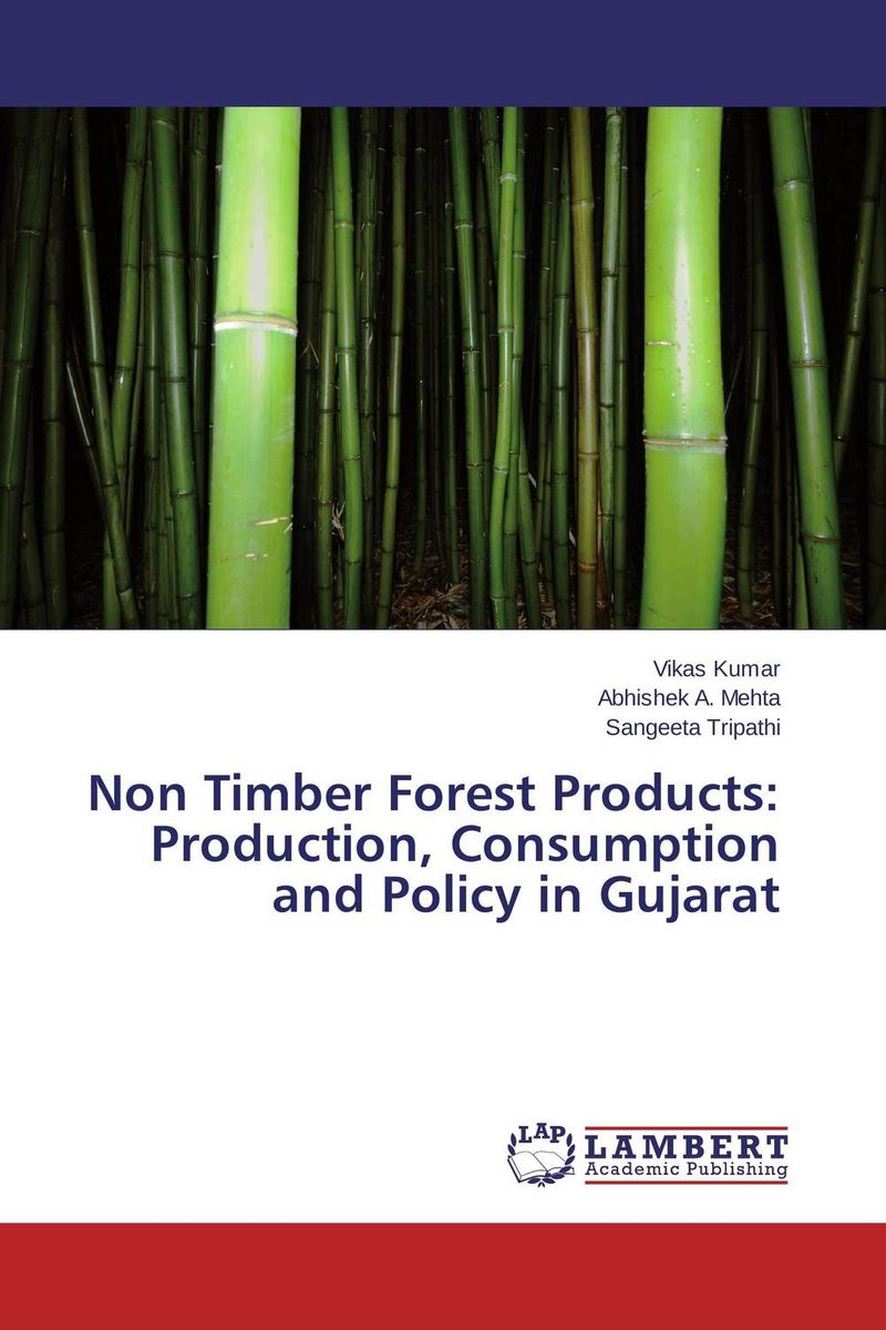 Non Timber Forest Products:  Production, Consumption  and Policy in Gujarat taisser h h deafalla non wood forest products and poverty alleviation in semi arid region