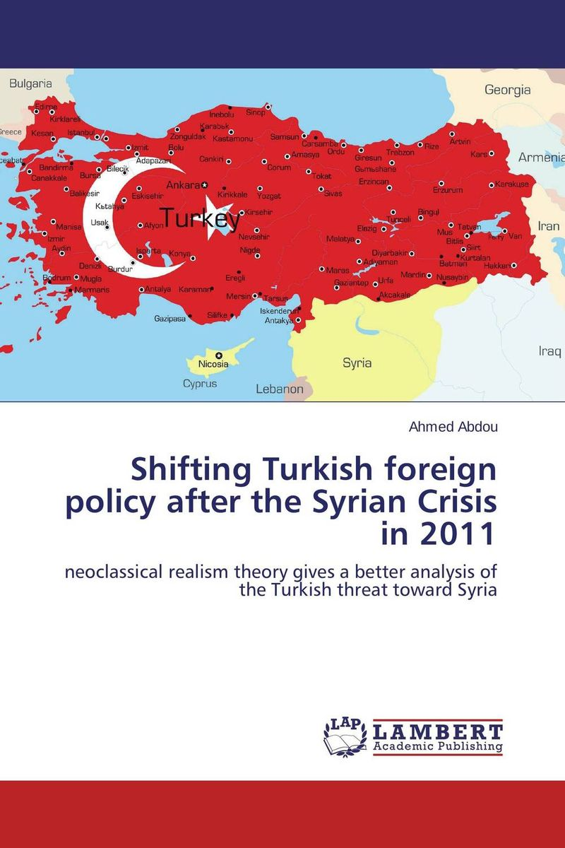 Shifting Turkish foreign policy after the Syrian Crisis in 2011 the emergence of kantian culture in turkish foreign policy 1980 2012
