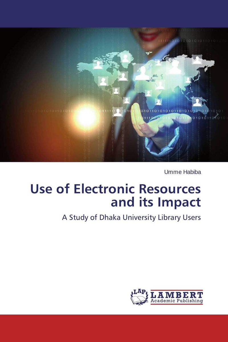 Use of Electronic Resources and its Impact present status of digital information resources and users perceptions