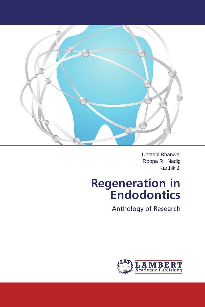 Regeneration in Endodontics bobbin gill jaidev singh dhillon and amita saini regenerative endodontics