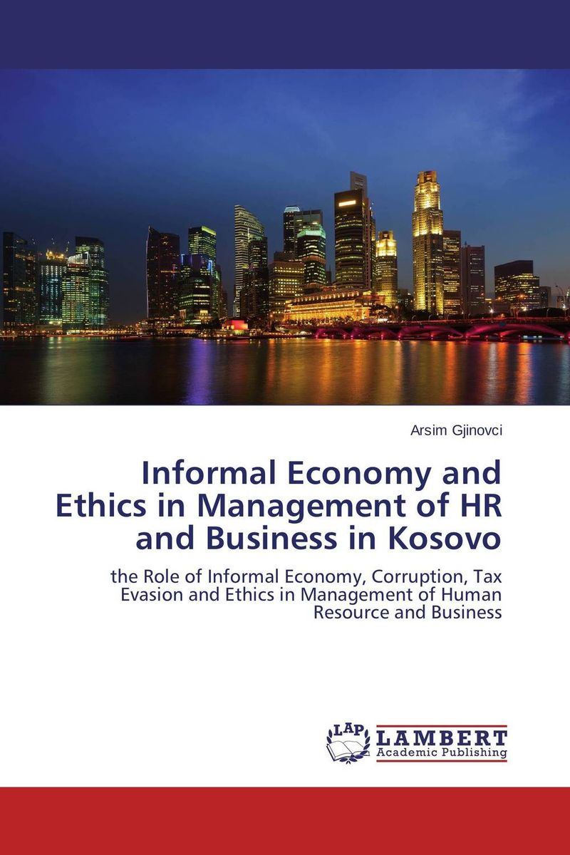Informal Economy and Ethics in Management of HR and Business in Kosovo john dearie where the jobs are entrepreneurship and the soul of the american economy