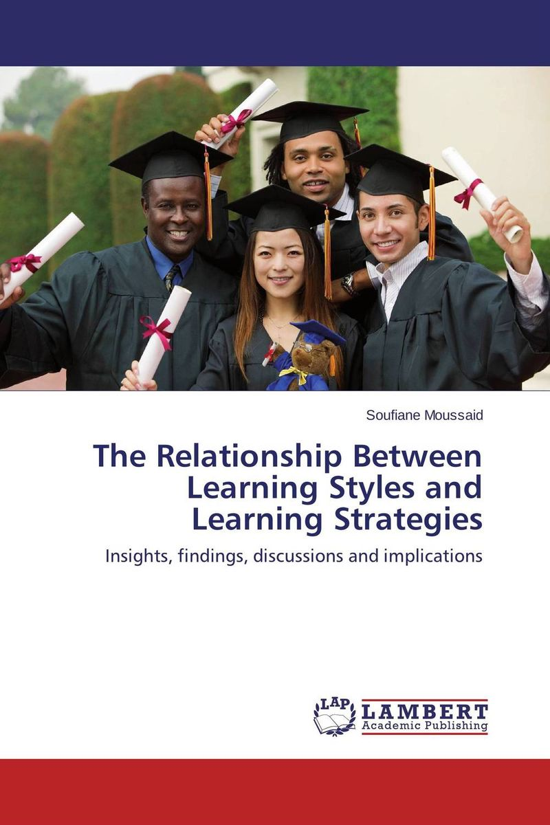 The Relationship Between Learning Styles and Learning Strategies cassandra c green the effectiveness of a first year learning strategies seminar