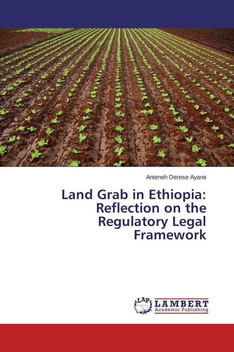 Land Grab in  Ethiopia: Reflection on the Regulatory Legal Framework pw macavoy macavoy crisis of the regulatory commissions