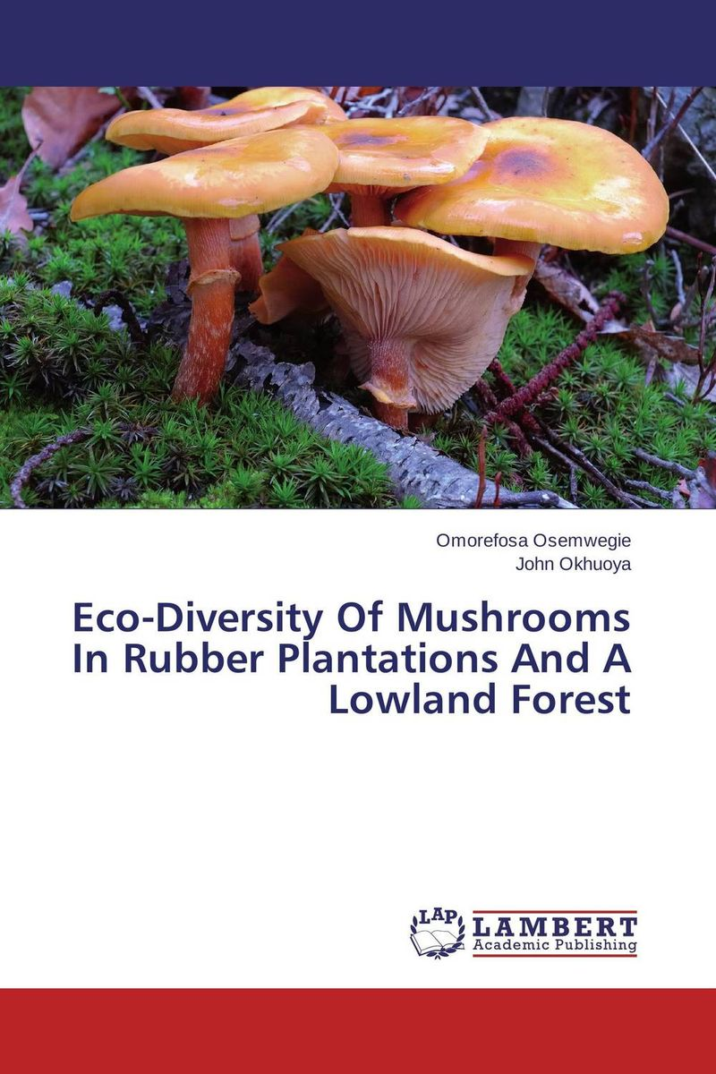 Eco-Diversity Of Mushrooms In Rubber Plantations And A Lowland Forest lahiri j the lowland a novel