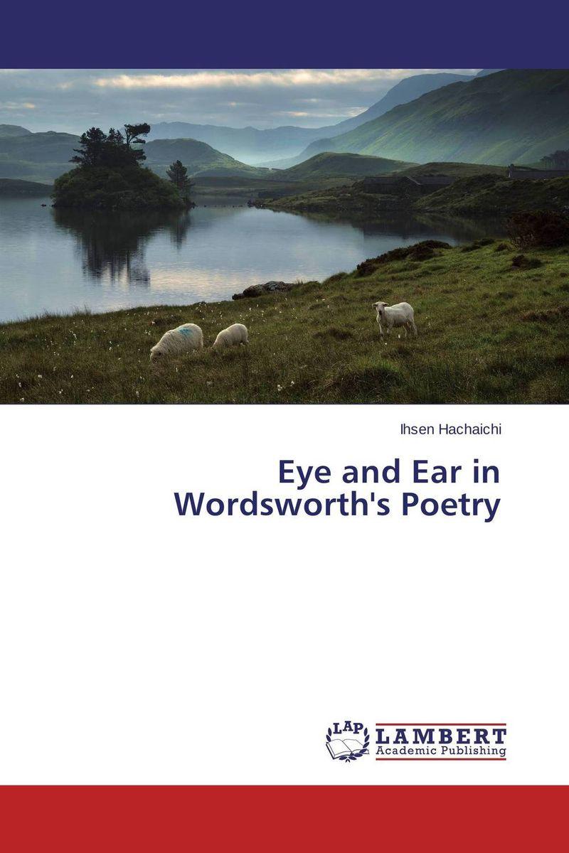 Eye and Ear in Wordsworth's Poetry perkins wordsworth & the poetry of sincerity