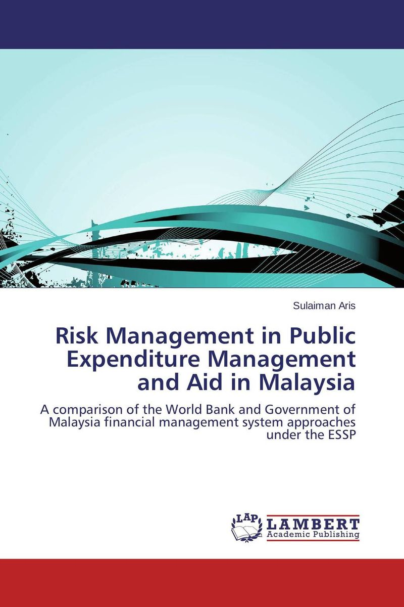 Risk Management in Public Expenditure Management and Aid in Malaysia aygun nusrat alasgarova financial risk forecasting using neuro fuzzy approach