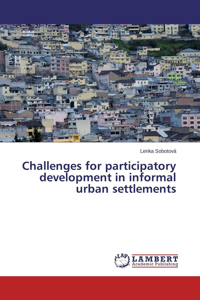 Challenges for participatory development in informal urban settlements cherdpong kheerajit and alexander g flor participatory development communication in cbnrm