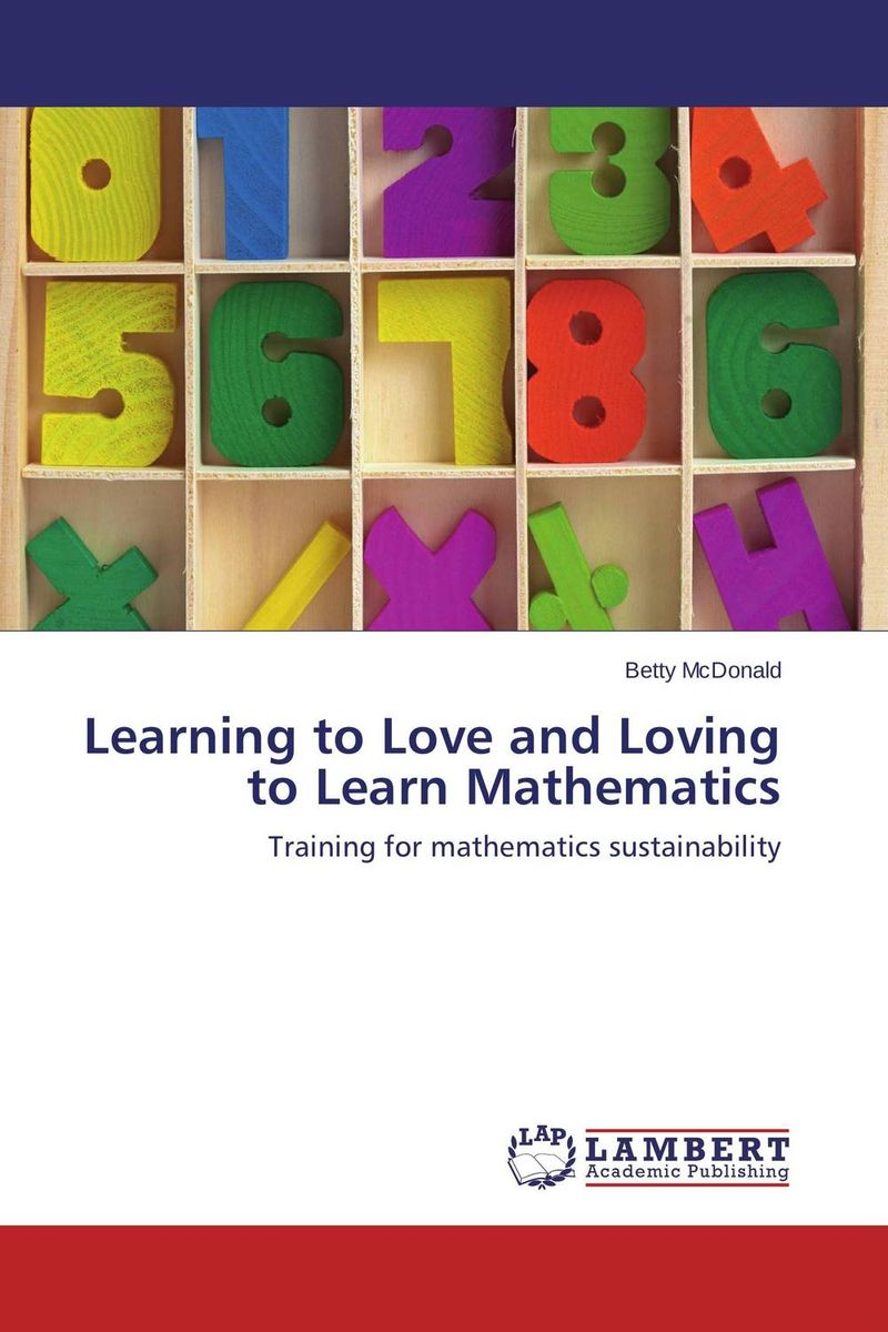 Learning to Love and Loving to Learn Mathematics jim mcconoughey the wisdom of failure how to learn the tough leadership lessons without paying the price