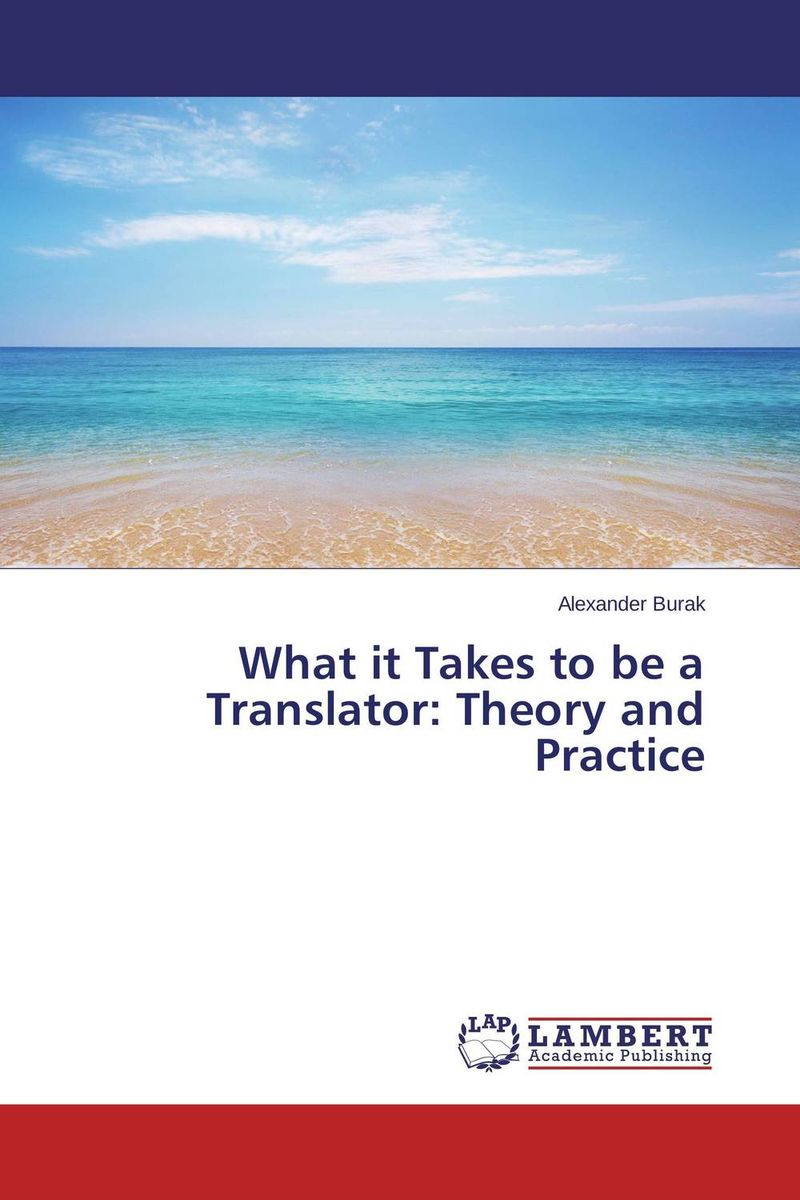 What it Takes to be a Translator: Theory and Practice the handbook of translation and cognition