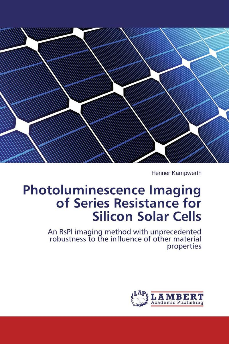 Photoluminescence Imaging of Series Resistance for Silicon Solar Cells belousov a security features of banknotes and other documents methods of authentication manual денежные билеты бланки ценных бумаг и документов