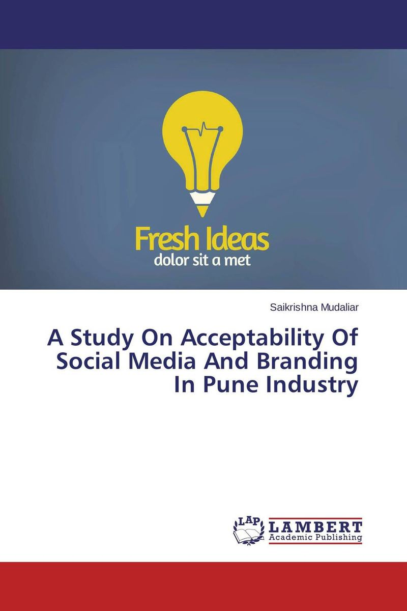 A Study On Acceptability Of Social Media And Branding In Pune Industry dionne kasian lew the social executive how to master social media and why it s good for business