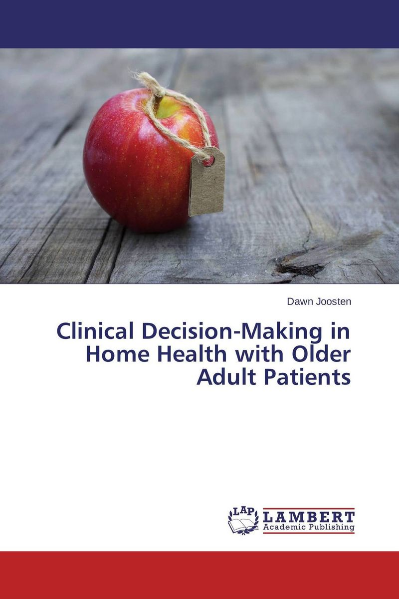 Clinical Decision-Making in Home Health with Older Adult Patients marco zolow spirituality in health and wellness practices of older adults