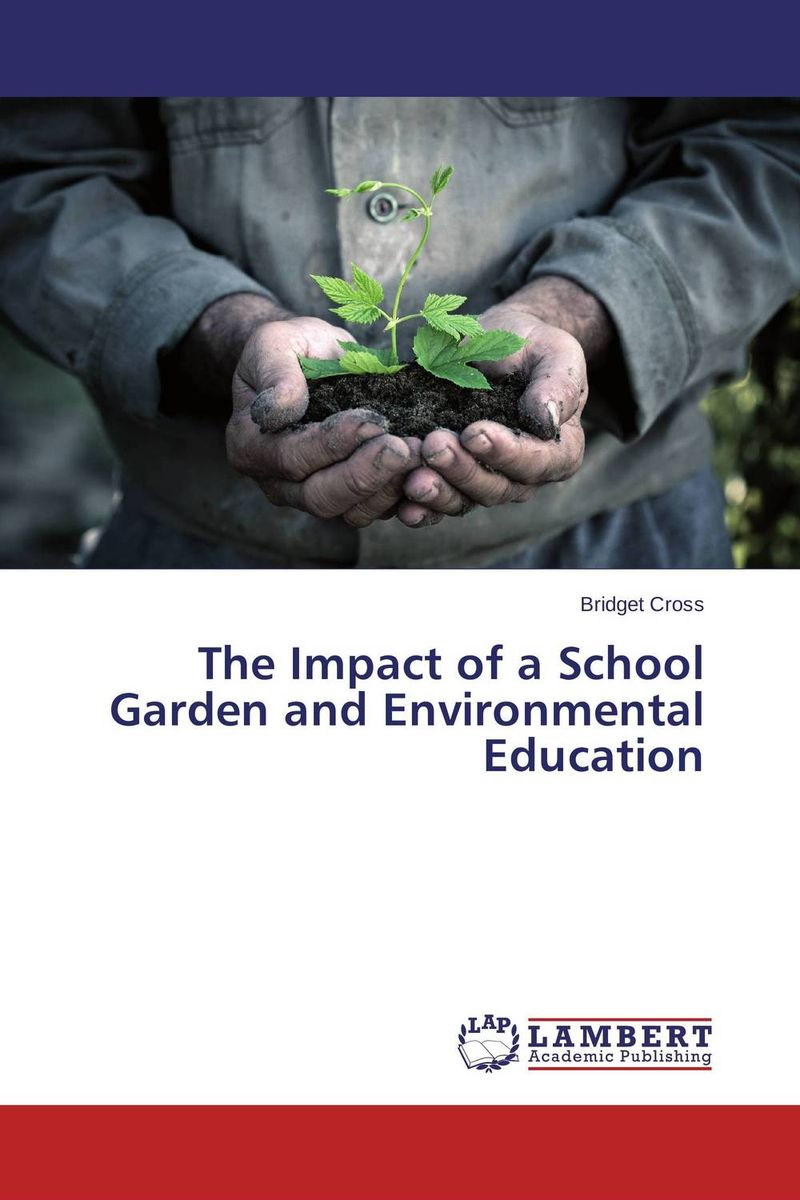 The Impact of a School Garden and Environmental Education duncan bruce the dream cafe lessons in the art of radical innovation