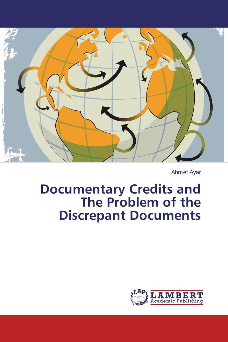 Documentary Credits and The Problem of the Discrepant Documents belousov a security features of banknotes and other documents methods of authentication manual денежные билеты бланки ценных бумаг и документов