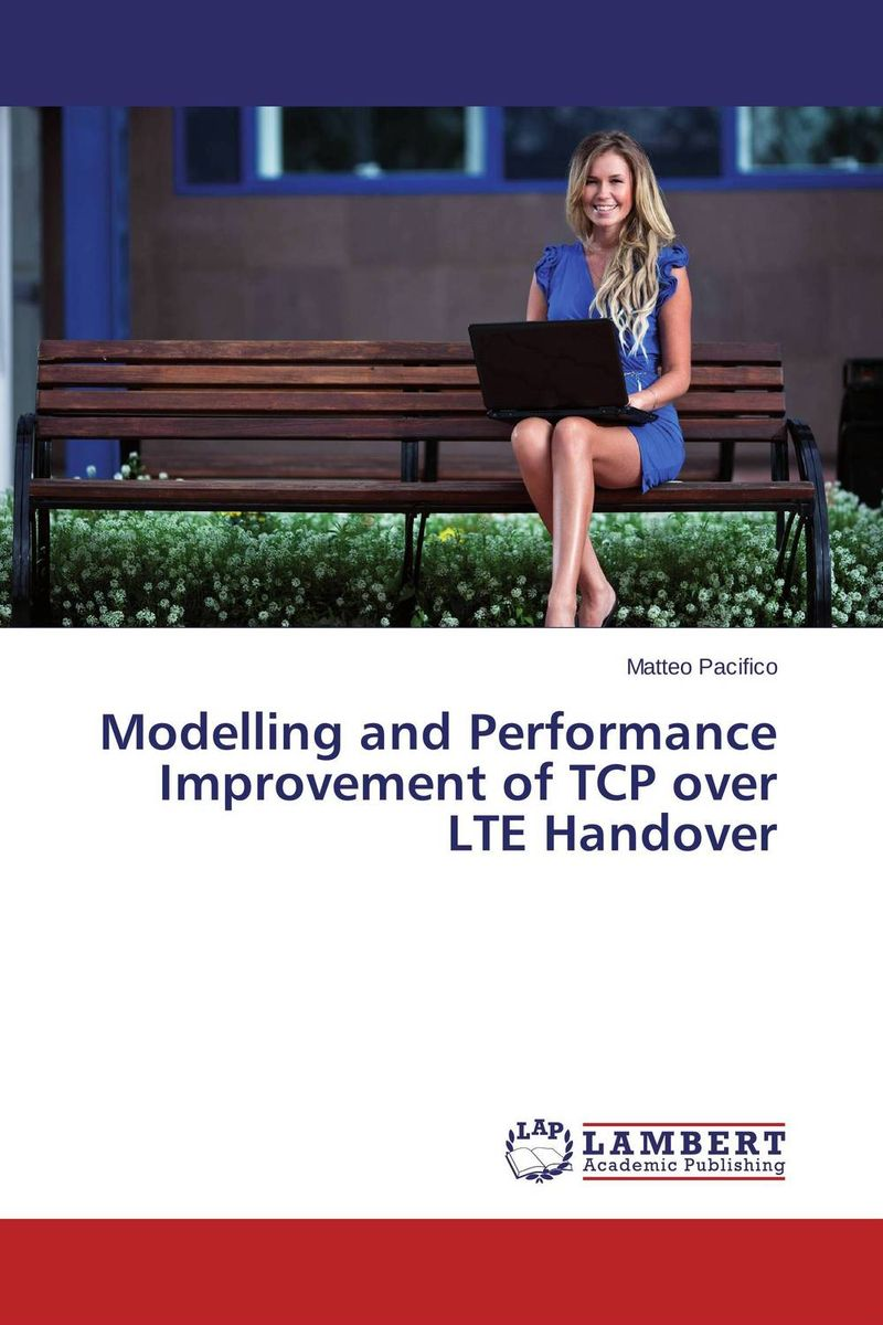 Modelling and Performance Improvement of TCP over LTE Handover planning and evaluates performance of radio network