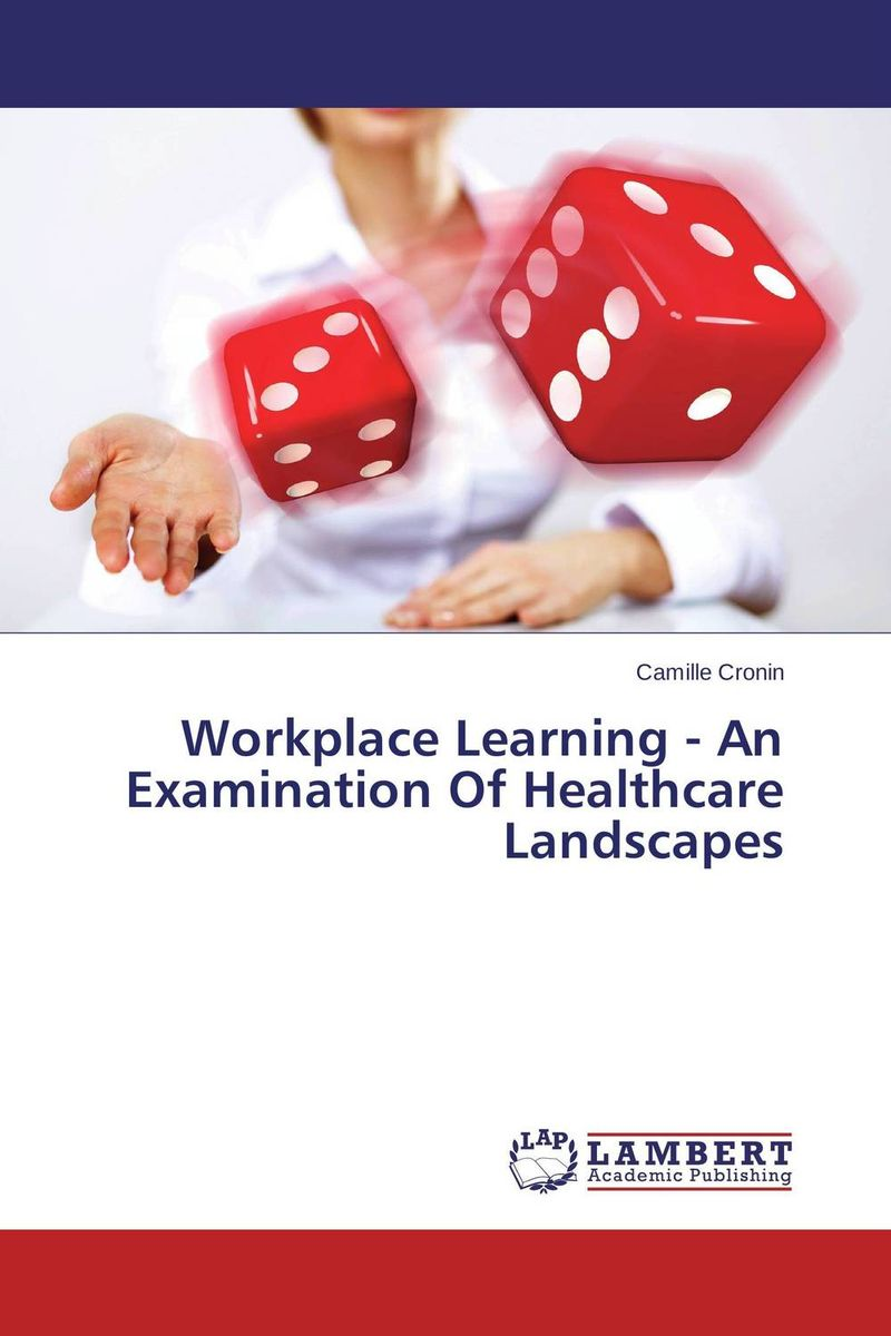 Workplace Learning - An Examination Of Healthcare Landscapes valeriy zhiglov learning telepathy in 10 minutes