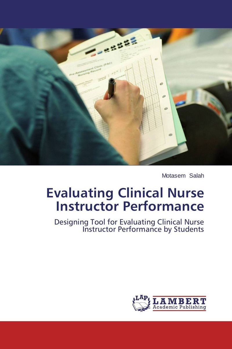 Evaluating Clinical Nurse Instructor Performance teachers' perceptions of the teacher evaluation instrument and process