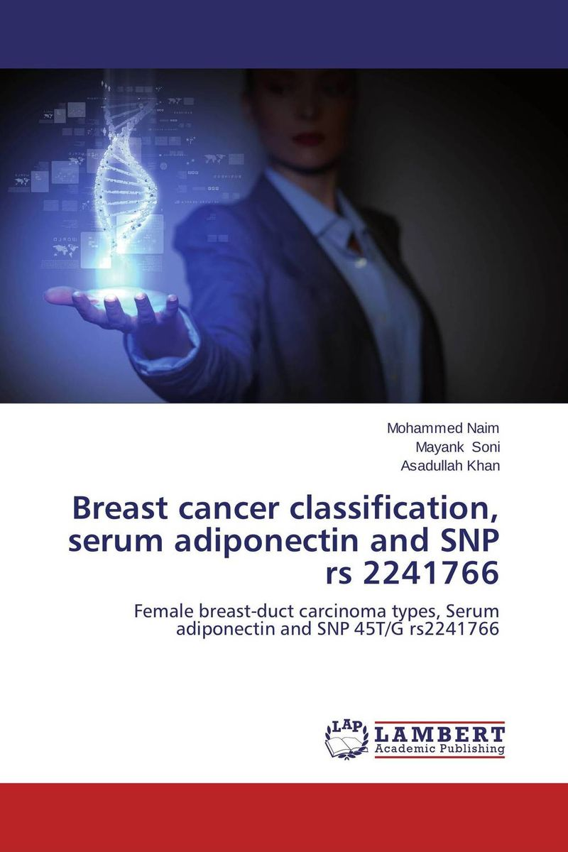 Breast cancer classification, serum adiponectin and SNP rs 2241766 choices in breast cancer treatment – medical specialists and cancer survivors tell you what you need to know