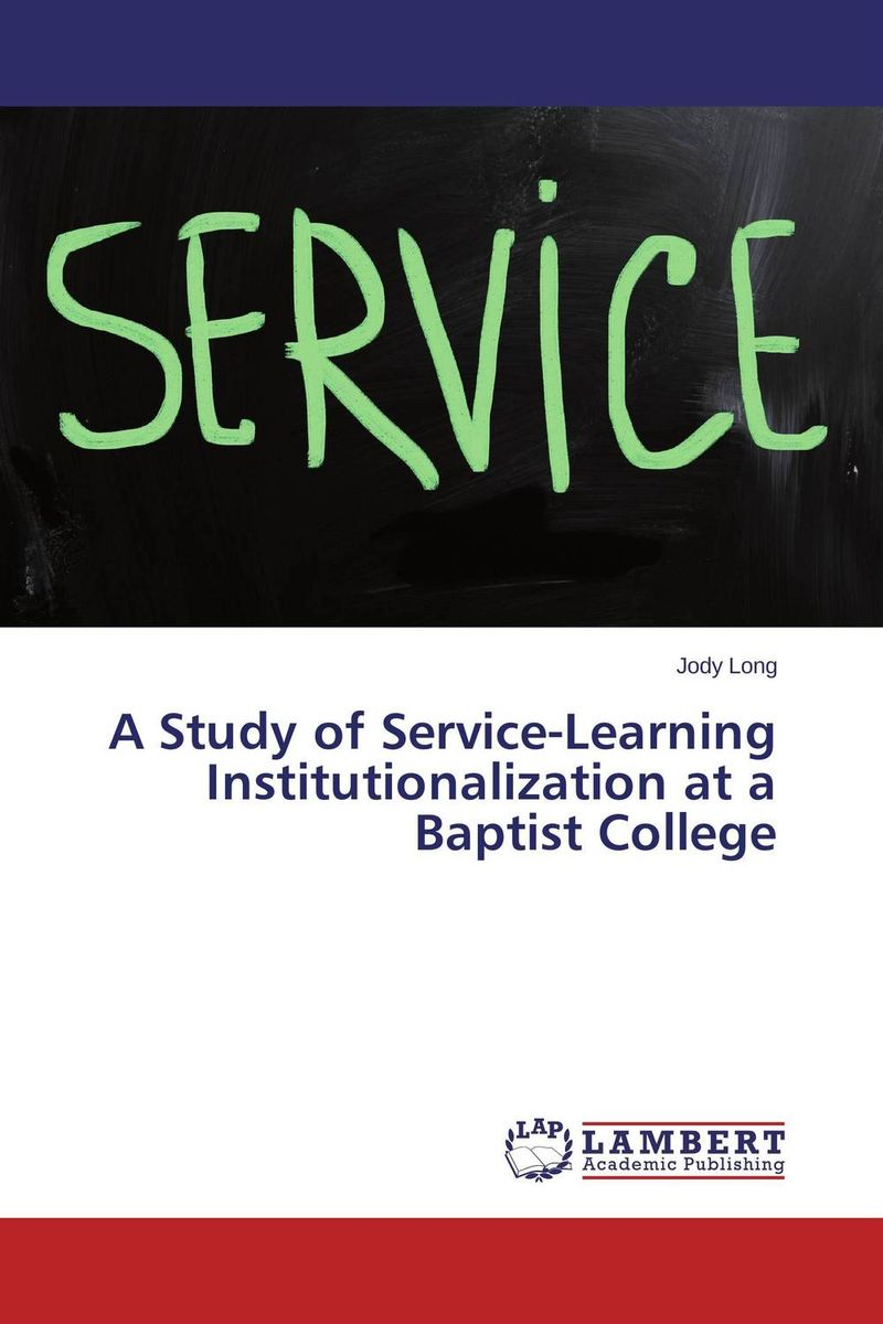 A Study of Service-Learning Institutionalization at a Baptist College peter block stewardship choosing service over self interest
