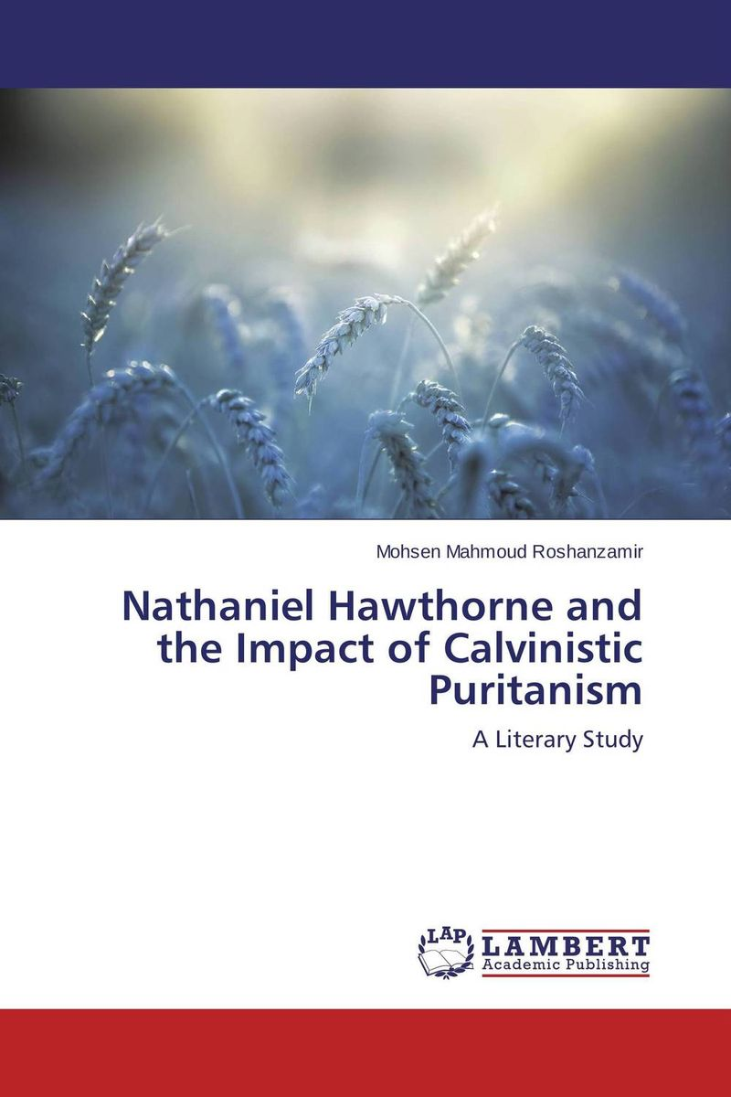 Nathaniel Hawthorne and the Impact of Calvinistic Puritanism nathaniel hawthorne the scarlet letter