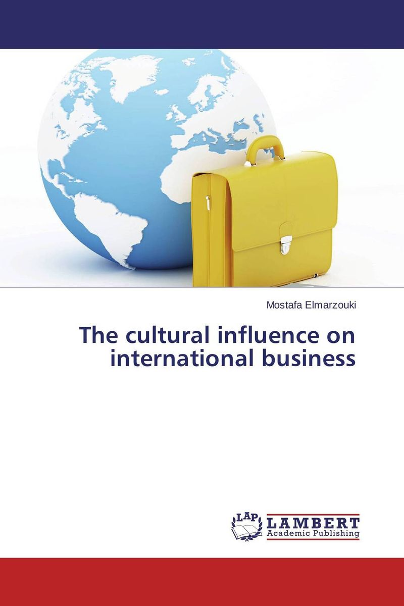 The cultural influence on international business karen cvitkovich leading across new borders