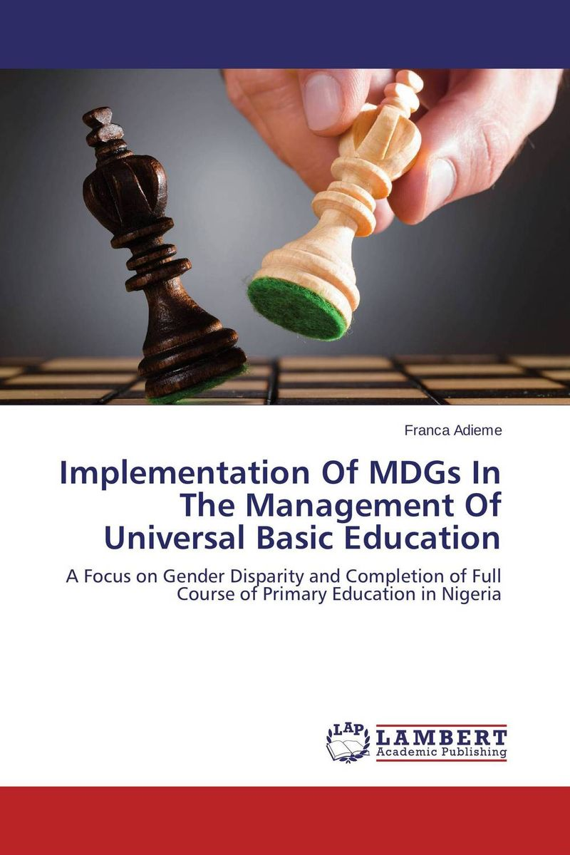 Implementation Of MDGs In The Management Of Universal Basic Education completion