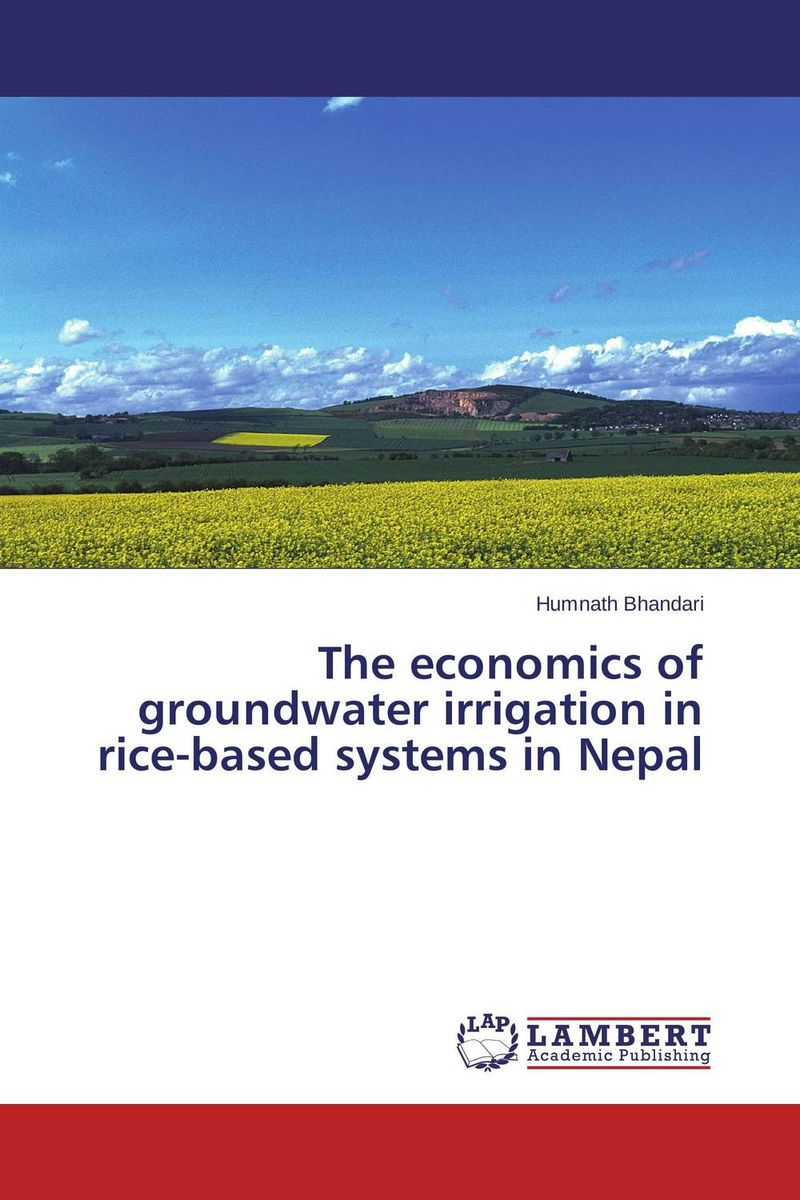 The economics of groundwater irrigation in rice-based systems in Nepal sikhulumile sinyolo smallholder irrigation water security and rural household welfare