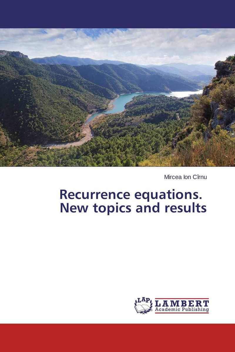 Recurrence equations.   New topics and results mircea ion cirnu algebraic equations