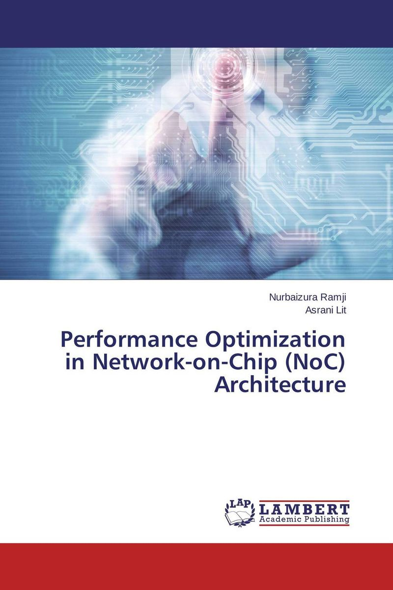 Performance Optimization in Network-on-Chip (NoC) Architecture rabindra kumar jena design space exploration of network on chip at system level