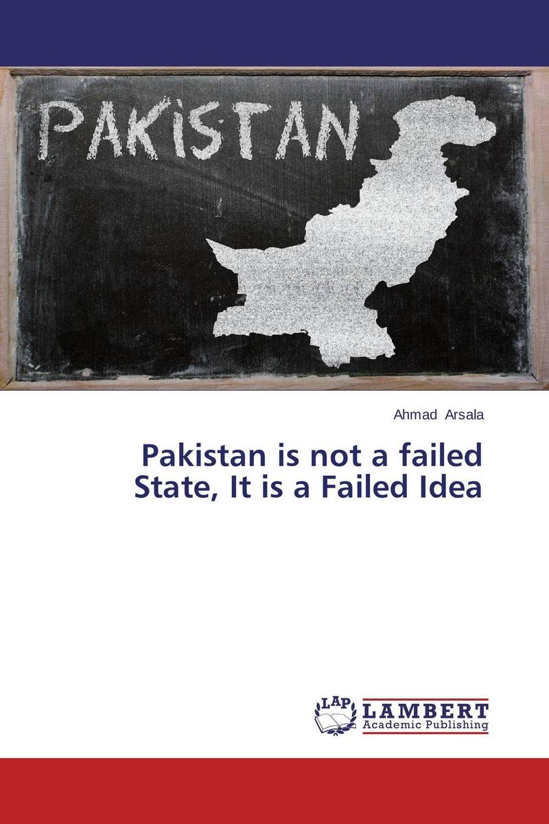 Pakistan is not a failed State, It is a Failed Idea islam between jihad and terrorism
