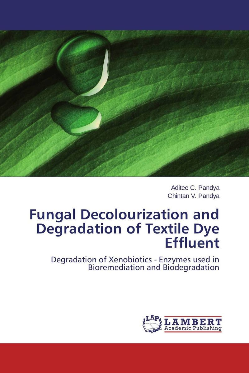 Fungal Decolourization and Degradation of Textile Dye Effluent an introduction to environmental pollution
